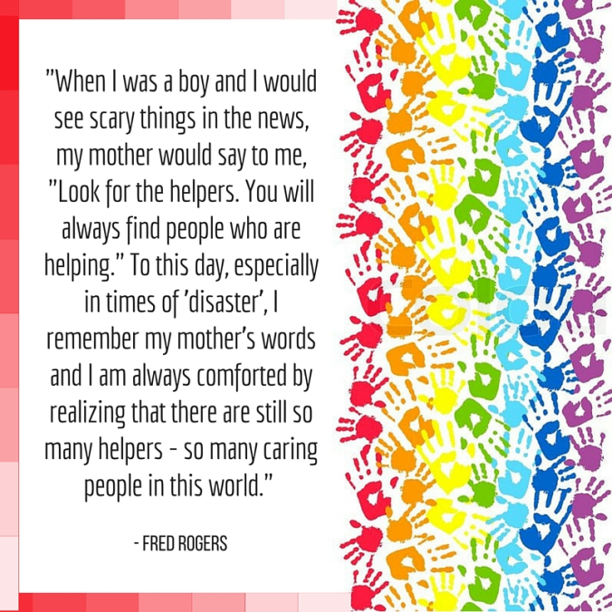 """Meme containing Fred Rogers' quote about his Mom. When he was little and scared by the news his Mother would say, """"Look for the helpers. You will always find people who are helping""""."""