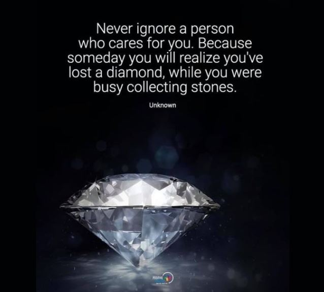 Meme reads: Never ignore a person who cares for you. Because some day you will realize you've lost a diamond while you were busy collecting stones.